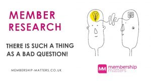 Membership Matters Research no such thing as a bad question