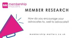 Membership Matters Research encourage advocates